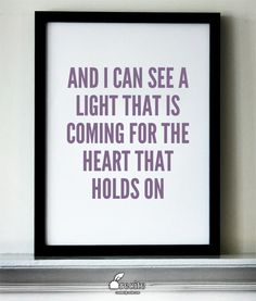 And I can see a light that is coming for the heart that holds on - Quote From Recite.com #RECITE #QUOTE