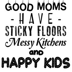 Good moms may have sticky floors and messy kitchens, but nevertheless they have happy kids. Show your mother appreciation with this hearwarming product. It is the perfect gift for the upcomming Mothersday. This product will make her smile for sure!