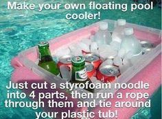 DIY Floating Cooler - Cut a styrofoam noodle into 4 parts, run rope through them & tie around a plastic tub.