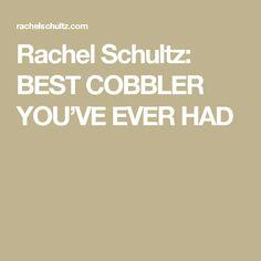 Rachel Schultz: BEST COBBLER YOU'VE EVER HAD