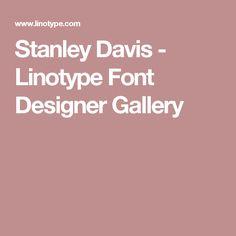 Stanley Davis - Linotype Font Designer Gallery