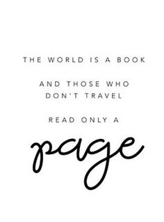The world is a book and those who don't travel read only a page.