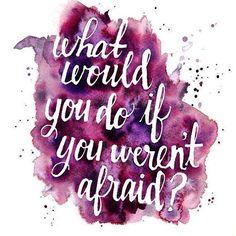 O que você faria se não tivesse medo?