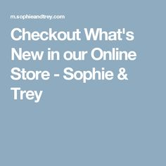 Checkout What's New in our Online Store - Sophie & Trey