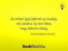 Az ember igazi jellemét az mutatja, mit csinálna, ha nem félne, hogy kiderül a dolog. - Thomas Babington Macaulay, www.bankracio.hu idézet Life Quotes, Van, Touch, Inspiration, Quotes About Life, Biblical Inspiration, Quote Life, Living Quotes, Quotes On Life