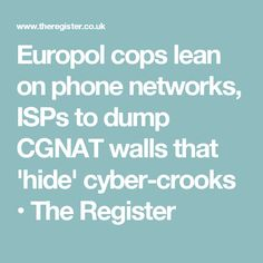 Europol cops lean on phone networks, ISPs to dump CGNAT walls that 'hide' cyber-crooks • The Register