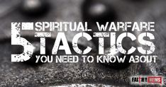 """Here are 5 spiritual warfare tactics that the enemy uses that you need to know about. Putting on the Armor Paul warns us that """"we do not wrestle against flesh and blood, but against the rulers, against the authorities, against the cosmic powers over this present darkness, against the spiritual forces of evil in the ..."""