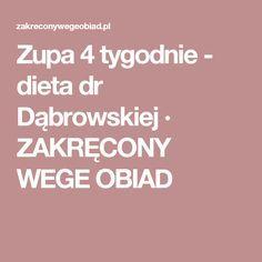 Zupa 4 tygodnie - dieta dr Dąbrowskiej · ZAKRĘCONY WEGE OBIAD Catering, Blog, Diet, Gastronomia