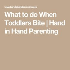 What to do When Toddlers Bite | Hand in Hand Parenting