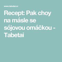 Recept: Pak choy na másle se sójovou omáčkou - Tabetai Pak Choy