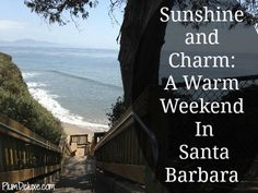 Sunshine and Charm: A Warm Weekend in Santa Barbara