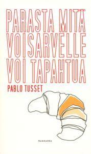 http://www.adlibris.com/fi/product.aspx?isbn=9524831163   Nimeke: Parasta mitä voisarvelle voi tapahtua - Tekijä: Pablo Tusset - ISBN: 9524831163 - Hinta: 8,50 €