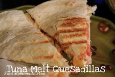 Tuna Melt Quesadillas... The husband will eat anything if Quesadilla comes after it!