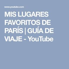 MIS LUGARES FAVORITOS DE PARÍS | GUÍA DE VIAJE - YouTube