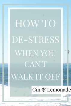 Hot to de-stress when you can't walk it off...