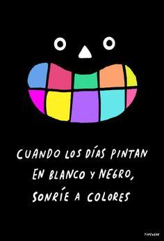Cuando los días pintan a blanco y negro, sonríe a colores. #motivacion #sonrie #felicidad #frases #motivacionales