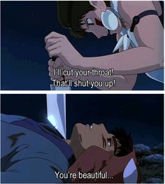Princess Mononoke: I really wish they would have ended up together in the end. Obviously he thought she was beautiful. Why not be together?! :O