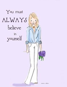 You must ALWAYS believe in yourself. Illustration courtesy Rose Hill Designs by Heather Stillufsen Positive Quotes For Women, Positive Words, Positive Thoughts, Positive Messages, Positive Life, Positive Mindset, Always Believe, Believe In You, Woman Quotes