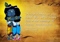 """Accept Krishna as your friend. You will be happy."" This is the message of Krishna Consciousness. Civilization and Transcendence, Srila Prabhupada. Krishna Leela, Baby Krishna, Cute Krishna, Jai Shree Krishna, Krishna Radha, Radha Krishna Love Quotes, Lord Krishna Images, Radha Krishna Pictures, Krishna Mantra"