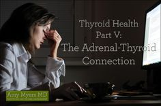 Thyroid Health Part V: The Adrenal-Thyroid Connection - How stress and adrenal fatigue contribute to thyroid dysfunction.