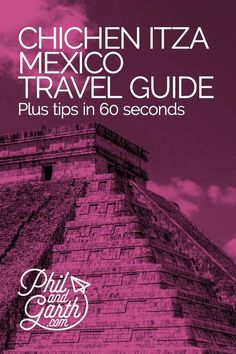 Chichen Itza travel guide - Must see sightseeing, things to do, top 5 tips, food review, photography inspiration, advice and information