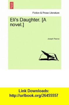 Elis Daughter. [A novel.] (9781241192051) Joseph Pearce , ISBN-10: 1241192057  , ISBN-13: 978-1241192051 ,  , tutorials , pdf , ebook , torrent , downloads , rapidshare , filesonic , hotfile , megaupload , fileserve