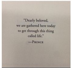"""Dearly beloved we are gathered here today to get through this thing called life."" ~ Prince /// Now we need one for The Madness' song, too. Great Quotes, Quotes To Live By, Inspirational Quotes, Motivational, The Words, Rap, Dearly Beloved, Song Quotes, Song Lyrics"