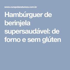 Hambúrguer de berinjela supersaudável: de forno e sem glúten