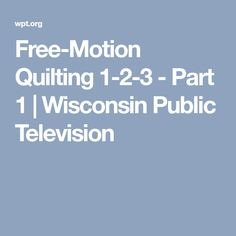 Free-Motion Quilting 1-2-3 - Part 1 | Wisconsin Public Television