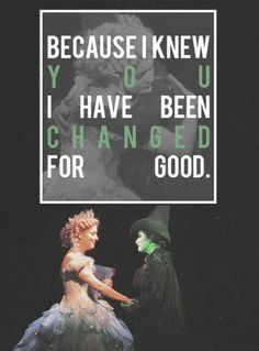 Wicked I have been changed for good