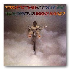 Bootsy Collins Band #1; Stretchin' Out in Bootsy's Rubber Band '76 Warner Bros BS2920