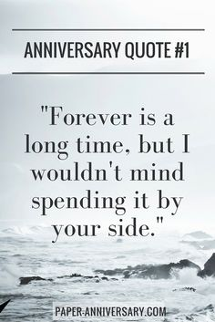 """Sweet anniversary quote to write in his anniversary card or love letter! """"Forever is a long time, but I wouldn't mind spending it by your side.""""  -Anonymous"""