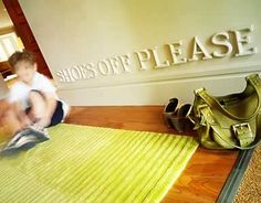 """SHOES OFF PLEASE"" - Great idea, I always take my shoes off in peoples homes, and I expect the same at my house!! (Maybe it's a Canadian thing...lol)"
