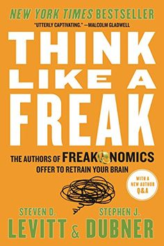 Think Like a Freak: The Authors of Freakonomics Offer to Retrain Your Brain by Steven D. Levitt http://smile.amazon.com/dp/0062218344/ref=cm_sw_r_pi_dp_7aNcxb0GGAY3F