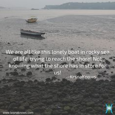 Lonely Boat | Quote Shots  |  KrsnaKnows -  We are all like this lonely boat in rocky sea of life, trying to reach the shore! Not knowing what the shore has in store for us!    http://www.krsnaknows.com/lonely-boat/