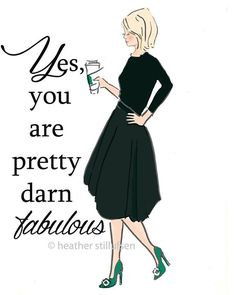 Yes, girl, you are pretty darn fabulous!