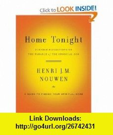 Home Tonight Further Reflections on the Parable of the Prodigal Son (9780385524445) Henri Nouwen , ISBN-10: 0385524447  , ISBN-13: 978-0385524445 ,  , tutorials , pdf , ebook , torrent , downloads , rapidshare , filesonic , hotfile , megaupload , fileserve