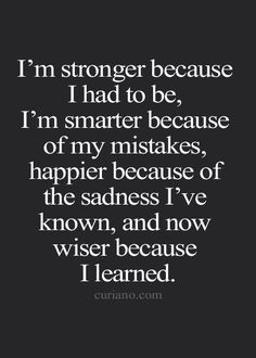 Stronger, smarter, happier, and wiser :)   The process ...
