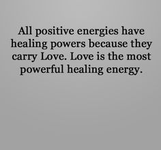 All positive energies have healing powers because they carry Love. Love is the most powerful healing energy.
