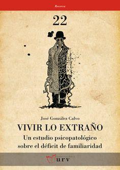 González Calvo, José. Vivir lo extraño : un estudio psicopatológico sobre el déficit de familiaridad .Tarragona : Publicacions URV, 2012