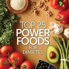 Top 25 Power Foods for Diabetes Including these extra-healthy power foods in your diet will help you meet your nutritional needs as well as ...