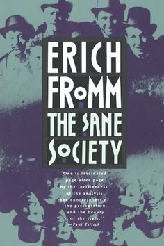 http://www.amazon.com/The-Sane-Society-Erich-Fromm/dp/0805014020/