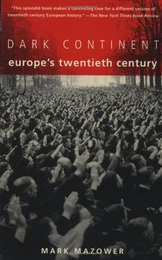 """Mark Mazower's Dark Continent: fabulous history of Europe's """"difficult"""" 20th century."""