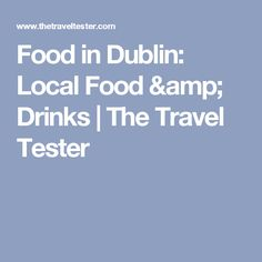 Food in Dublin: Local Food & Drinks | The Travel Tester
