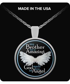 - Description - Pendant Details - Shipping Details My Brother was so Amazing God made him an Angel You can also use your pendant as a charm Attach it to your key chain, wallet, purse, hang it on your