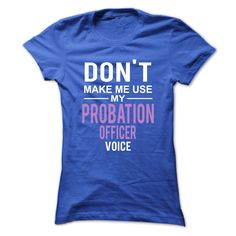 "Don't make me use PROBATION OFFICER voice _ ""Special Tee For Probation Officers _ Wear this tee with pride """