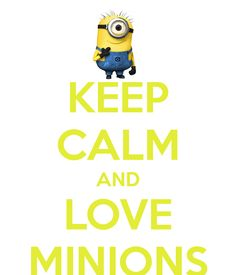 KEEP CALM AND LOVE MINIONS. Another original poster design created with the Keep Calm-o-matic. Buy this design or create your own original Keep Calm design now. Amor Minions, Evil Minions, Minion Jokes, Minions Despicable Me, My Minion, Minions Quotes, Minion Stuff, Minions 2014, Minion Rush