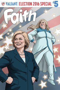Hillary Clinton to Appear in Valiant's 'Faith' for November Comic Book Campaign Stop  The presumptive Democratic presidential nominee will guest star in the fifth issue of the fan-favorite comic book.  read more
