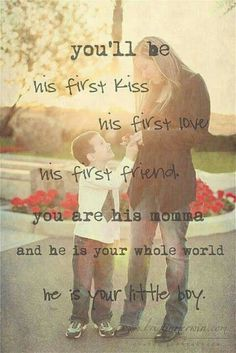 You'll be his first kiss His first love His first friend You are his Mother and he is your whole life He is your little boy. - Author Unknown Love my Boys! Cute Quotes, Great Quotes, Quotes To Live By, Inspirational Quotes, Mommy Quotes, Baby Quotes, Family Quotes, Nephew Quotes, Sister Quotes