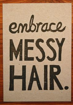 my morning hair philosophy.